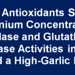 Total Antioxidants Status, Selenium Concentration, Catalase and Glutathione Peroxidase Activities in Rabbits Fed a High-Garlic Diet